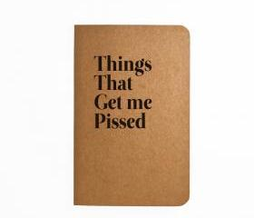 Things that get me Pissed - Handmade Notebook