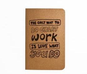The only way to do great work is love what you do - Handmade Notebook